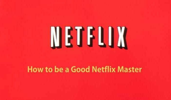 Come diventare un maestro Netflix